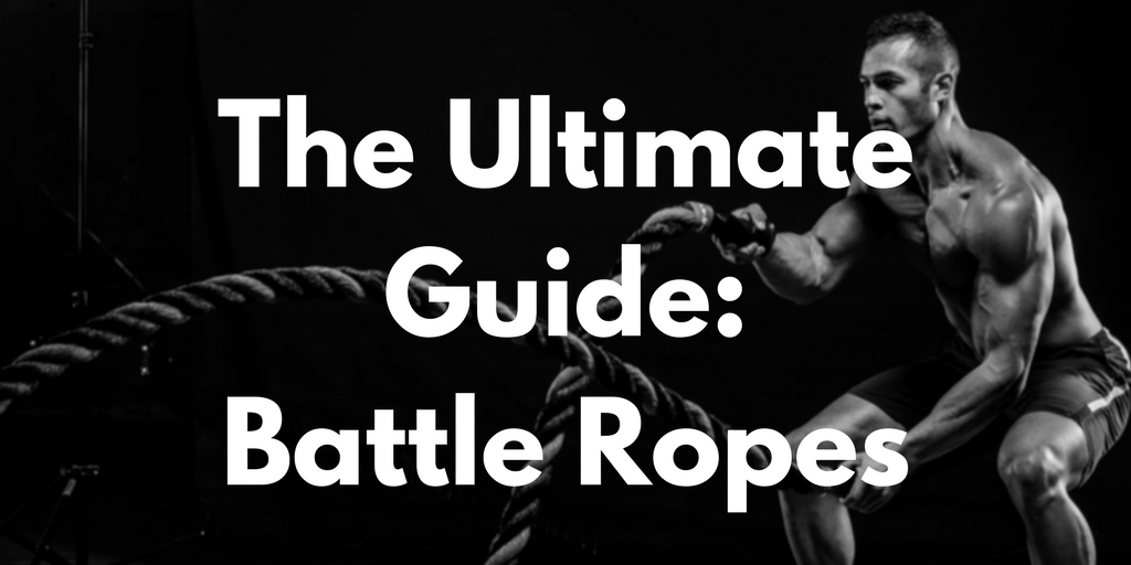 The Ultimate Guide to Battle Ropes